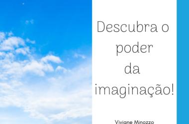 Descubra o poder da imaginação